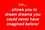 i net allows you to dream dreams you could never have imagined before