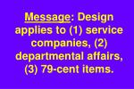 message design applies to 1 service companies 2 departmental affairs 3 79 cent items