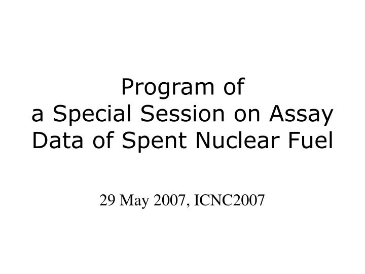 program of a special session on assay data of spent nuclear fuel n.