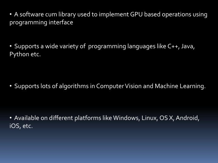 A software cum library used to implement GPU based operations using programming interface