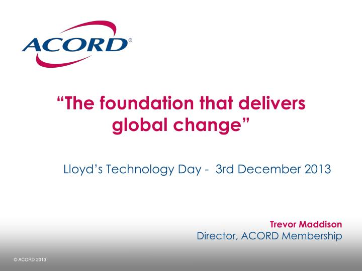 The foundation that delivers global change