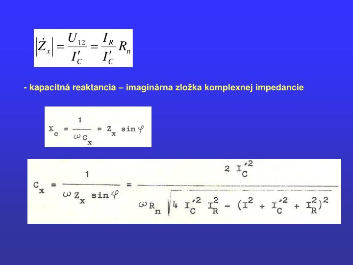 - kapacitná reaktancia – imaginárna zložka komplexnej impedancie