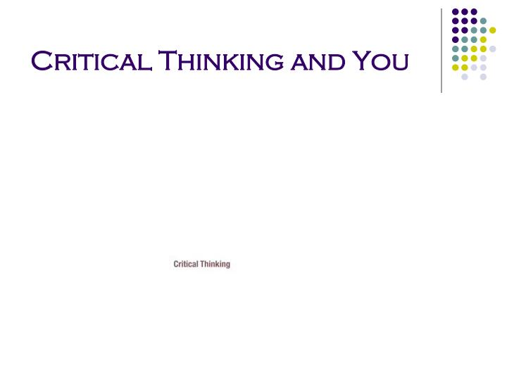 Critical Thinking and You
