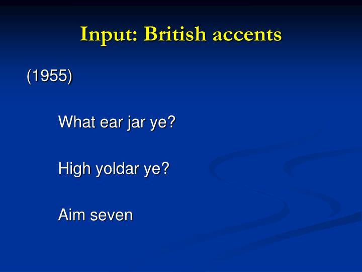 Input: British accents