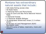 montana has extraordinary natural assets that include
