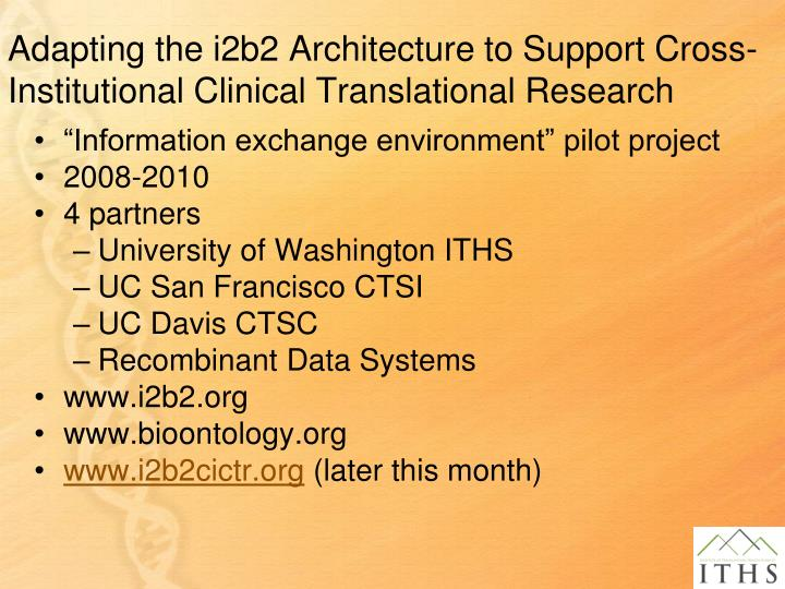 Adapting the i2b2 architecture to support cross institutional clinical translational research