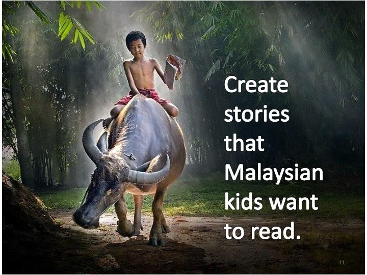 Create stories that Malaysian kids want to read.