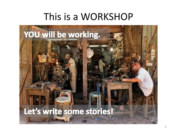 This is a WORKSHOP