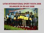 uitm international sport fiesta 2008 selangor 24 28 july 2008