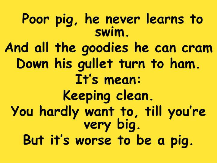 Poor pig, he never learns to swim.