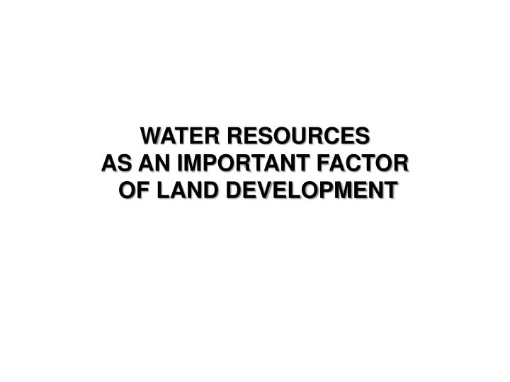 water resources as an important factor of land development n.