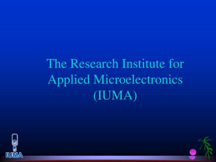 the research institute for applied microelectronics iuma n.