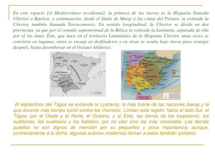 En este espacio [el Mediterráneo occidental], la primera de las tierras es la Hispania llamada Ulte...
