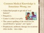 common medical knowledge is sometimes wrong too