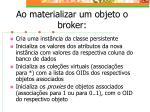ao materializar um objeto o broker