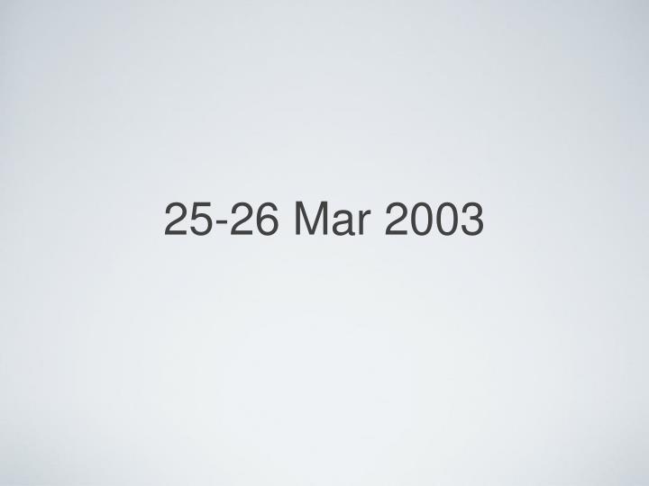 25-26 Mar 2003