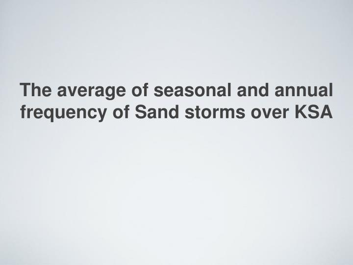 The average of seasonal and annual frequency of Sand storms over KSA