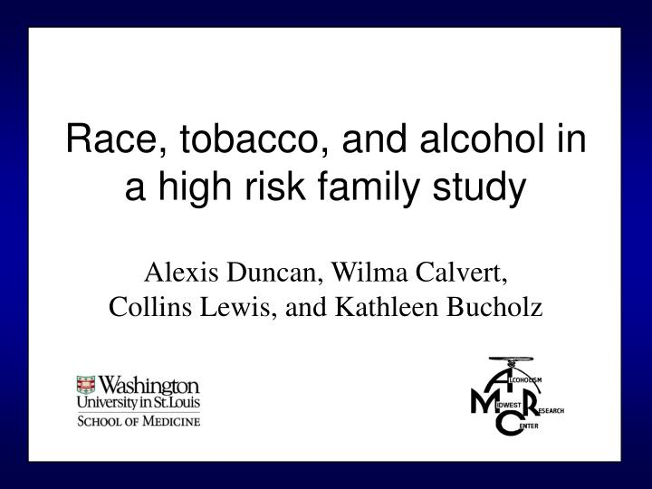 race tobacco and alcohol in a high risk family study n.