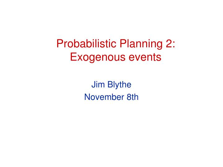 probabilistic planning 2 exogenous events n.