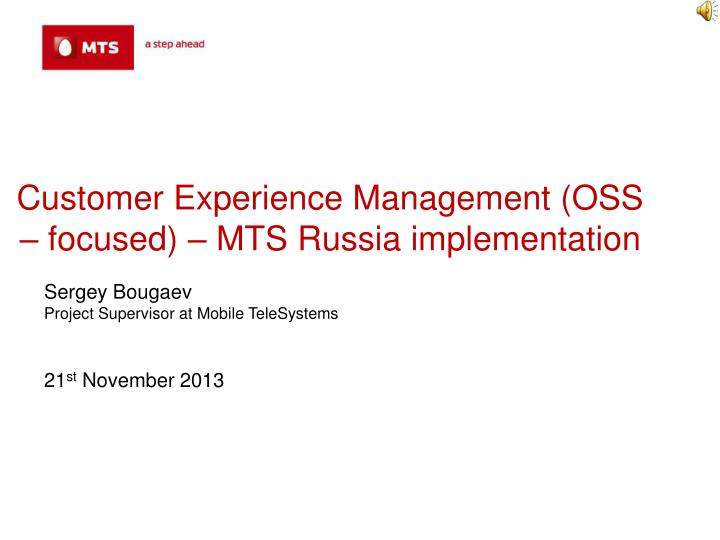 customer experience management oss focused mts russia implementation n.