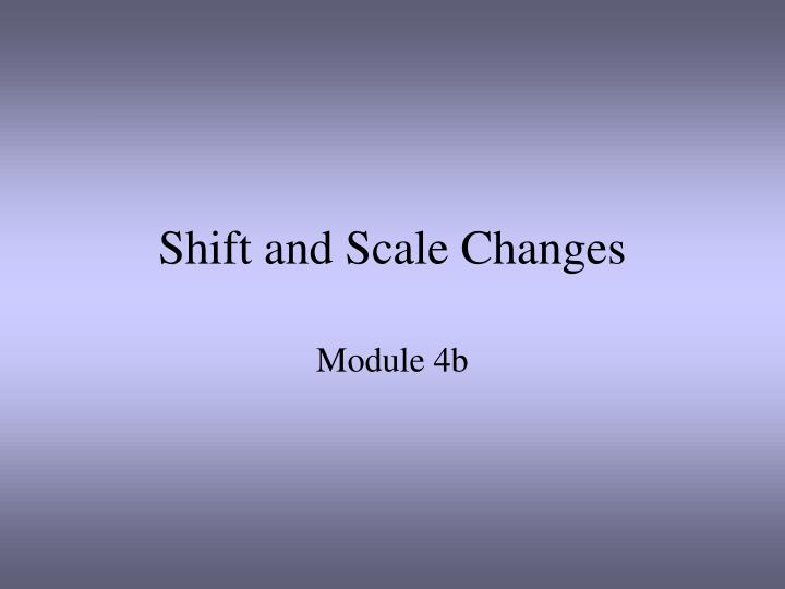 shift and scale changes n.