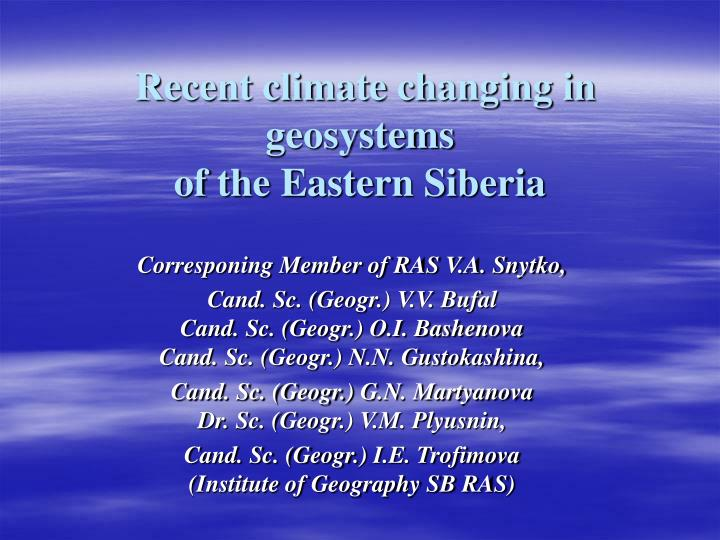 recent climate changing in geosystems of the eastern siberia n.