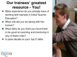 our trainees greatest resource you