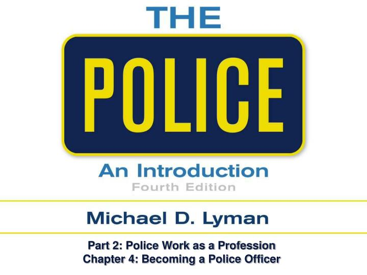 part 2 police work as a profession chapter 4 becoming a police officer n.
