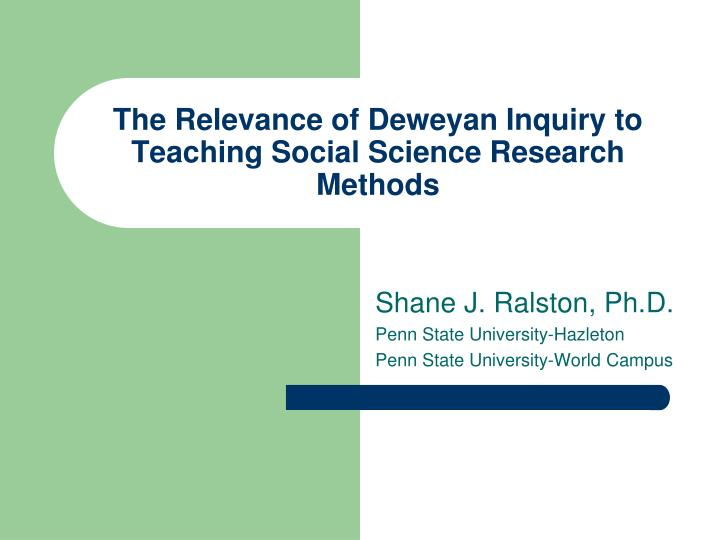 the relevance of deweyan inquiry to teaching social science research methods n.