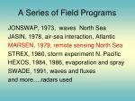 a series of field programs
