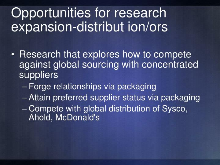 Opportunities for research expansion-distribut ion/ors
