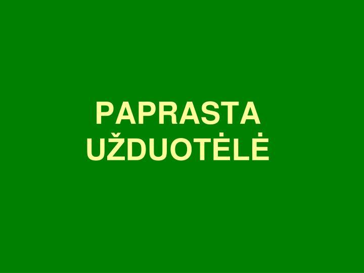 PAPRASTA UŽDUOTĖLĖ