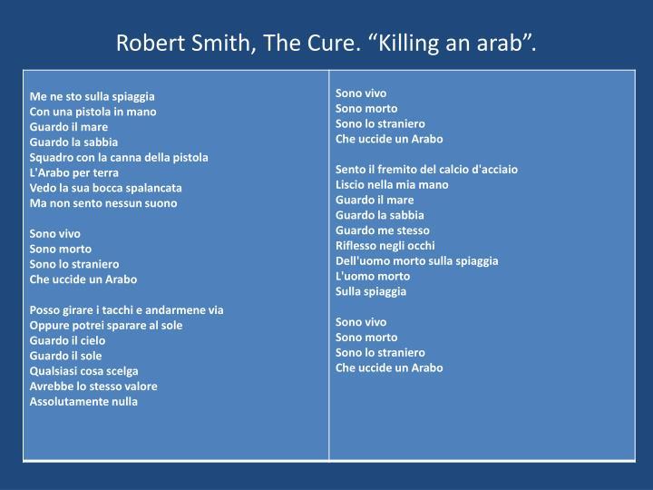"Robert Smith, The Cure. ""Killing an arab""."