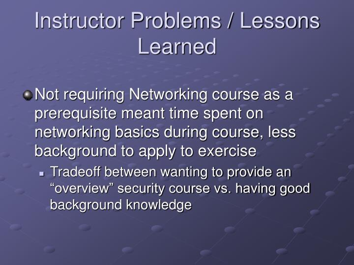 Instructor Problems / Lessons Learned