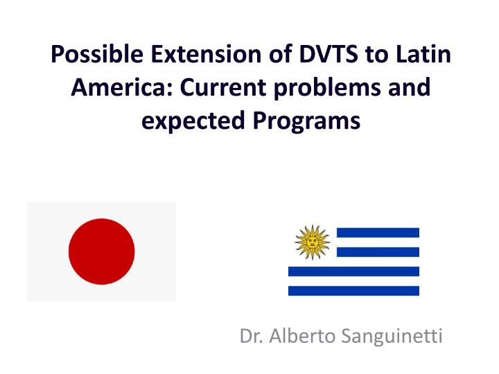 possible extension of dvts to latin america current problems and expected programs n.