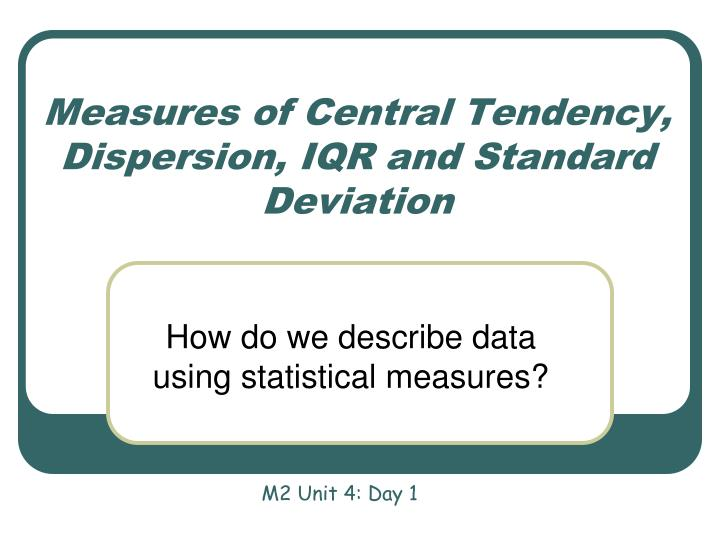 measures of central tendency dispersion iqr and standard deviation n.