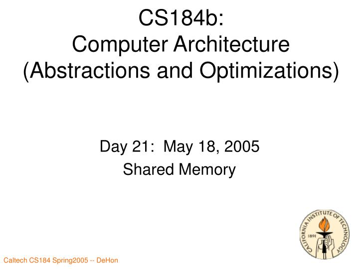 cs184b computer architecture abstractions and optimizations n.