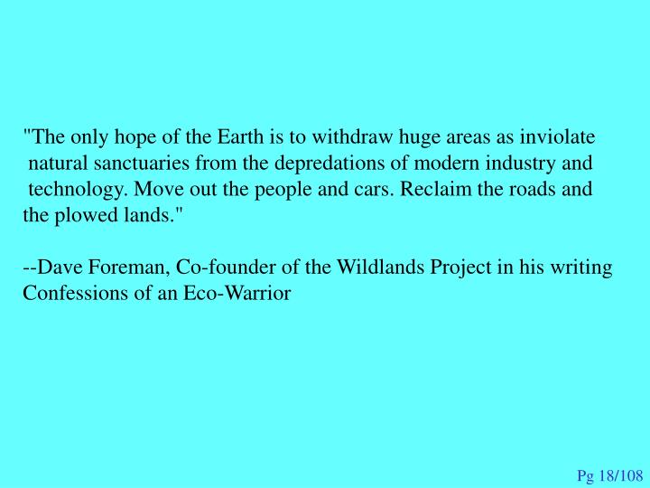 """""""The only hope of the Earth is to withdraw huge areas as inviolate"""