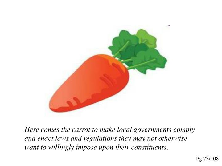 Here comes the carrot to make local governments comply and enact laws and regulations they may not otherwise want to willingly impose upon their constituents