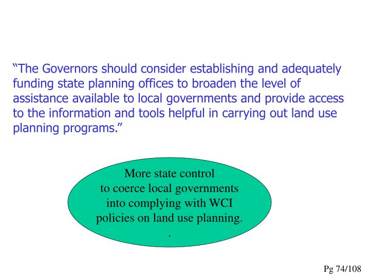 """""""The Governors should consider establishing and adequately funding state planning offices to broaden the level of assistance available to local governments and provide access to the information and tools helpful in carrying out land use planning programs."""""""