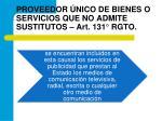 proveedor nico de bienes o servicios que no admite sustitutos art 131 rgto