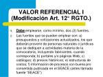 valor referencial i modificaci n art 12 rgto