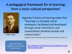 a pedagogical framework for m learning from a socio cultural perspective
