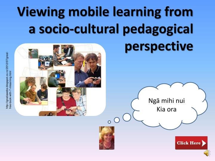 viewing mobile learning from a socio cultural pedagogical perspective n.