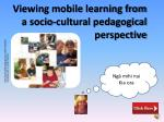 viewing mobile learning from a socio cultural pedagogical perspective