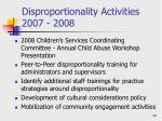 disproportionality activities 2007 2008