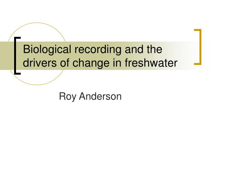 biological recording and the drivers of change in freshwater n.