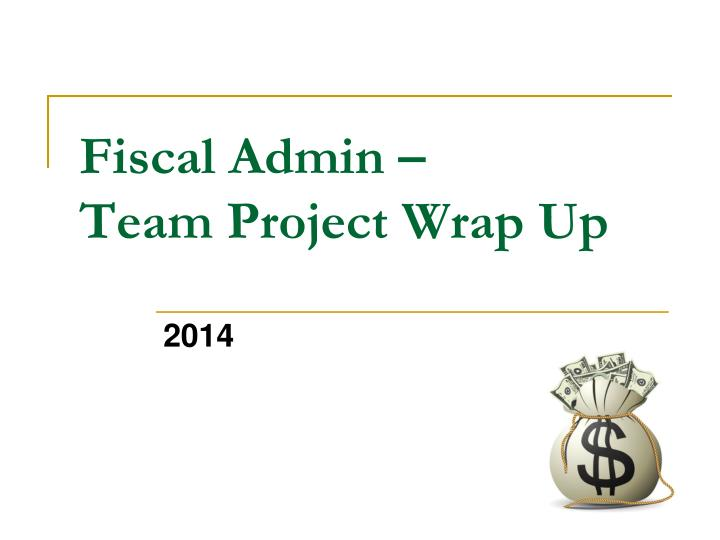 fiscal admin team project wrap up n.
