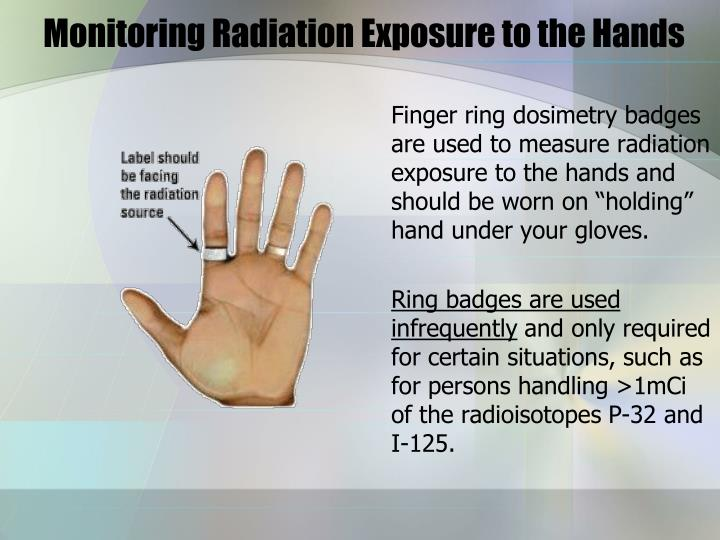 """Finger ring dosimetry badges are used to measure radiation exposure to the hands and should be worn on """"holding"""" hand under your gloves."""