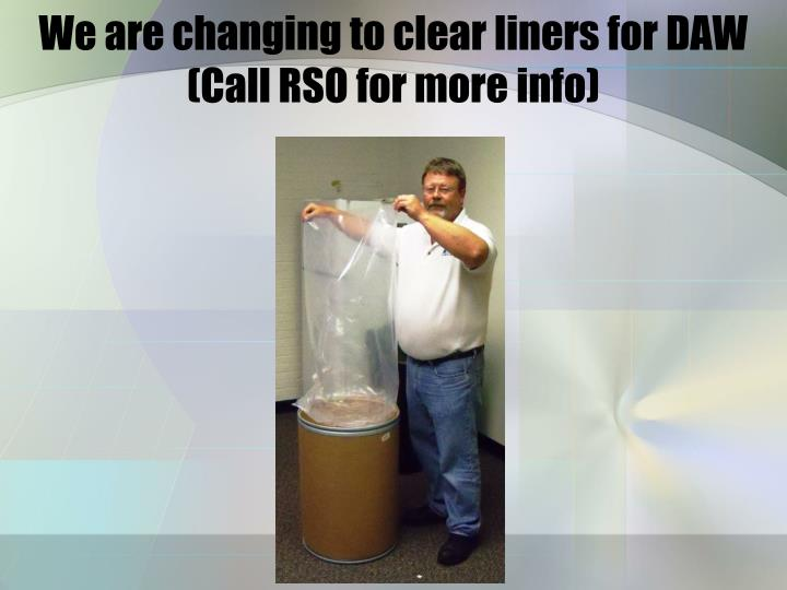 We are changing to clear liners for DAW